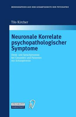 Neuronale Korrelate Psychopathologischer Syndrome: Denk- Und Sprachprozesse Bei Gesunden Und Patienten Mit Schizophrenie - Monographien Aus Dem Gesamtgebiete der Psychiatrie 106 (Hardback)
