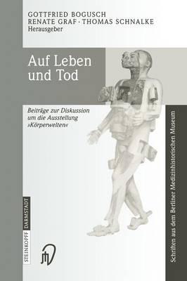 """Auf Leben und Tod: Beitreage zur Diskussion um die Ausstellung """"Keorperwelten"""" (Hardback)"""