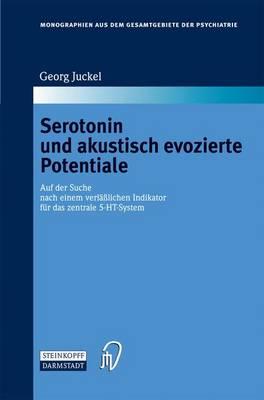 Serotonin Und Akustisch Evozierte Potentiale: Auf Der Suche Nach Einem Verlasslichen Indikator Fur Das Zentrale 5-Ht-System (Book)
