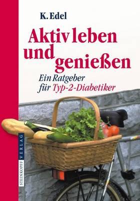 Aktiv Leben und Geniessen: Ein Ratgeber fur Typ-2-Diabetiker (Paperback)