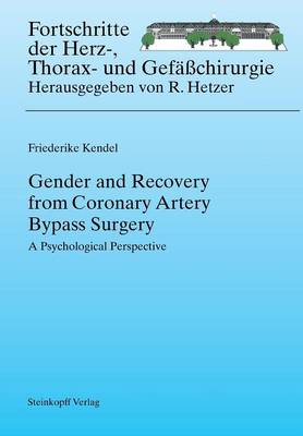 Gender and Recovery from Coronary Artery Bypass Surgery: A Psychological Perspective - Fortschritte in der Herz-, Thorax- und Gefasschirurgie 7 (Paperback)