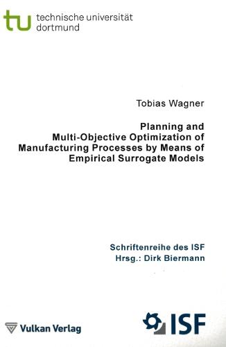 Planning and Multi-Objective Optimization of Manufacturing Processes by Means of Empirical Surrogate Models - ISF Publications v.71 (Paperback)