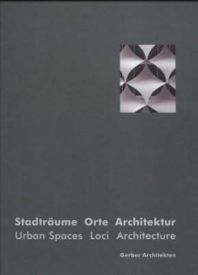 Gerber Architects: Urban Spaces Loci Architecture (Hardback)