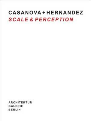 Casanova + Hernandez: Scale & Perception (Hardback)