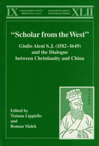 """""""Scholar from the West"""" Giulio Aleni S.J. (1582-1649) and the Dialogue between Christianity and China - Monumenta Serica Monograph Series (Hardback)"""