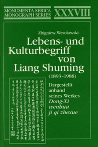 Dargestellt anhand seines Werkes Dong-Xi wenhua ji qi zhexue: Dargestellt anhand seines Werkes Dong-Xi wenhua ji qi zhexue - Monumenta Serica Monograph Series (Hardback)
