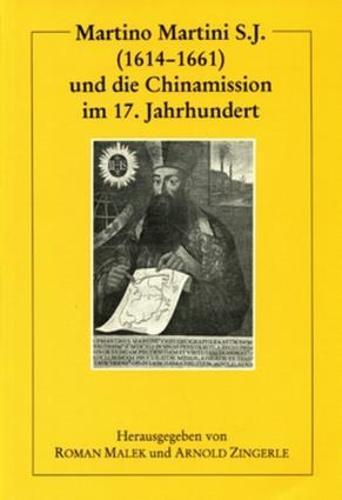Martino Martini S.J. und die Chinamission im 17. Jahrhundert - Collectanea Serica (Paperback)