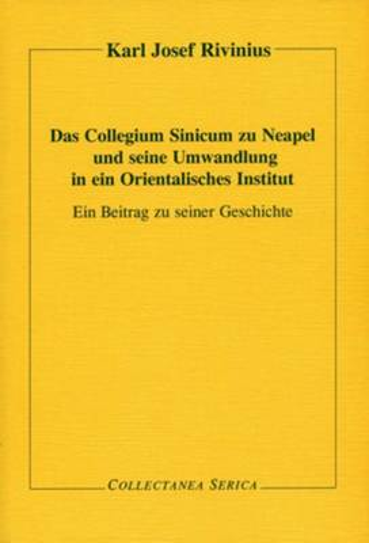 Das Collegium Sinicum zu Neapel und seine Umwandlung in ein Orientalisches Institut: Ein Beitrag zu seiner Geschichte - Collectanea Serica (Paperback)