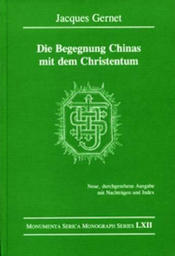 Die Begegnung Chinas mit dem Christentum: Neue, durchgesehene Ausgabe mit Nachtragen und Index - Monumenta Serica Monograph Series (Hardback)