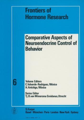 Comparative Aspects of Neuroendocrine Control of Behavior: International Symposium on Hormonal Control of Behavior, Acapulco, December 1978. - Frontiers of Hormone Research 6 (Hardback)