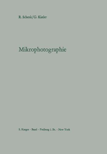 Mikrophotographie: Eine Einfuhrung in die Grundlagen der Mikroskopie und ihre Anwendung in der mikrophotographischen Praxis. (Paperback)