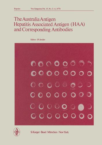 The Australia Antigen: Hepatitis Associated Antigen (HAA) and Corresponding AntibodiesSymposium on Virus Hepatitis Antigens and Antibodies, Munich, August 1970. (Paperback)