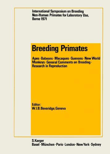 Breeding Primates: International Symposium on Breeding Non-Human Primates for Laboratory Use, Berne, June 1971. (Hardback)