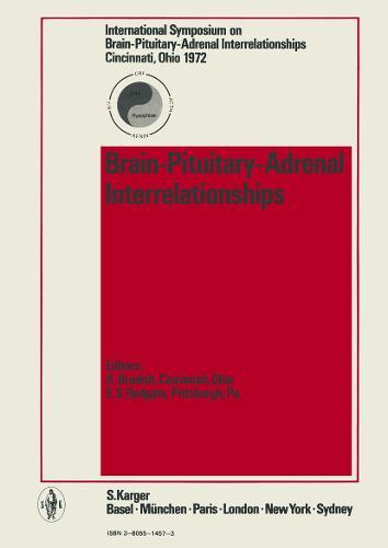 Brain-Pituitary-Adrenal Interrelationships: International Symposium, Cincinnati, Ohio, June 1972. (Hardback)