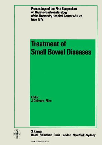 Treatment of Small Bowel Diseases: 1st Symposium on Hepato-Gastroenterology, Nice, April 1972. (Hardback)