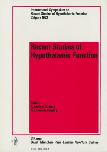 Recent Studies of Hypothalamic Function: International Symposium, Calgary, Alberta, May 1973: Proceedings. (Hardback)