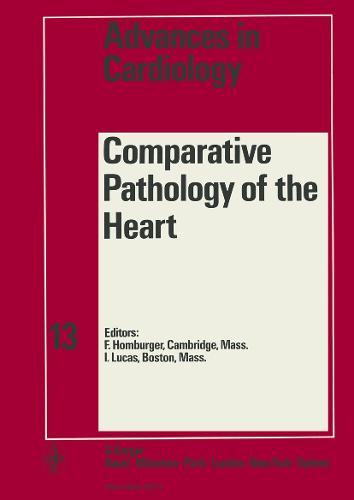 Advances in Cardiology: Comparative Pathology of the Heart: Symposium, Boston, Mass., September 1973 - Advances in Cardiology 13 (Hardback)