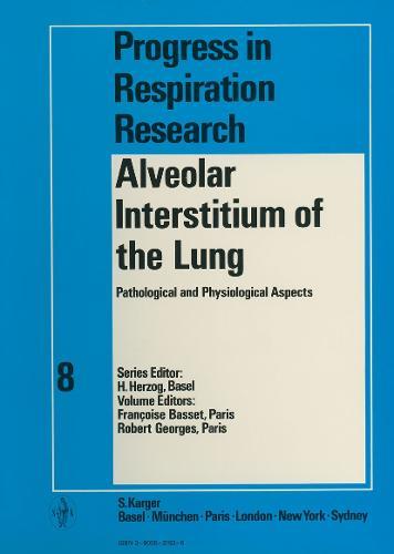 Alveolar Interstitium of the Lung: Pathological und Physiological Aspects International Symposium on Pulmonary Interstitium, Paris, May 1974: Proceedings. - Progress in Respiratory Research 8 (Hardback)