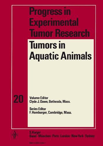 Tumors in Aquatic Animals: Symposium, Cork, October 1974: Papers. - Progress in Tumor Research 20 (Hardback)