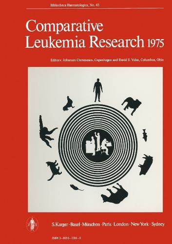 Comparative Leukemia Research 1975: 7th International Symposium, Copenhagen, October 1975: Proceedings. - International Symposium on Comparative Leukemia Research 43 (Hardback)
