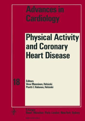 Physical Activity and Coronary Heart Disease: 3rd Paavo Nurmi Symposium, Helsinki, September 1975. - Advances in Cardiology 18 (Hardback)