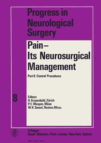 Pain - Its Neurosurgical Management: Part II: Central Procedure. - Progress in Neurological Surgery 8 (Hardback)