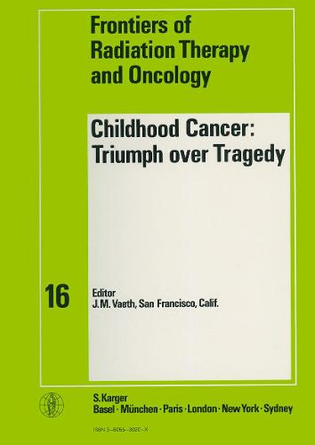 Childhood Cancer: Triumph over Tragedy: 16th Annual San Francisco Cancer Symposium, San Francisco, Calif., March 1981. - Frontiers of Radiation Therapy and Oncology 16 (Hardback)