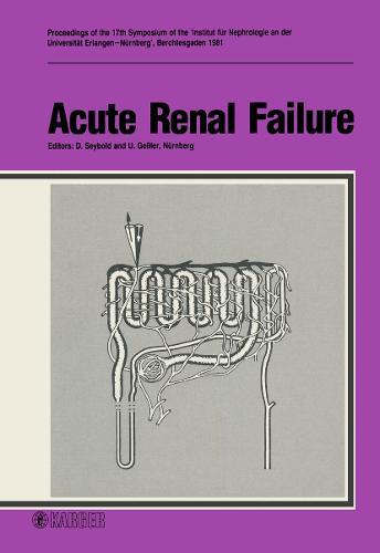 Acute Renal Failure: 17th Symposium of the Institute of Nephrology Nurnberg, Berchtesgaden, October 1981: Proceedings. (Paperback)