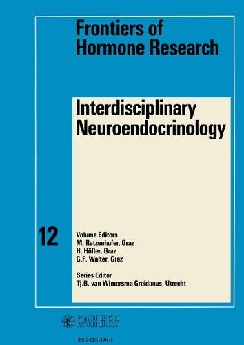 Interdisciplinary Neuroendocrinology: 1st International Meeting, Graz, June 1983. - Frontiers of Hormone Research 12 (Hardback)