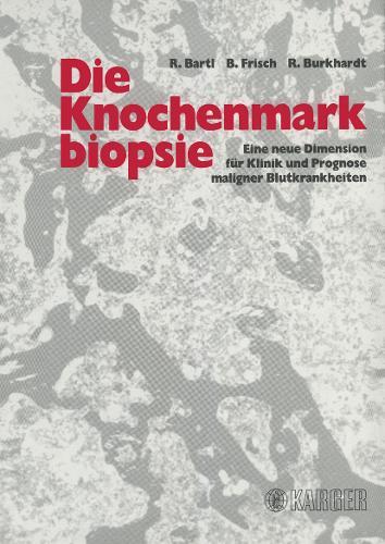 Die Knochenmarkbiopsie: Eine neue Dimension fur Klinik und Prognose maligner Blutkrankheiten. (Hardback)