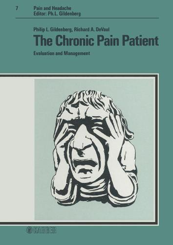 The Chronic Pain Patient: Evaluation and Management. - Pain and Headache 7 (Hardback)