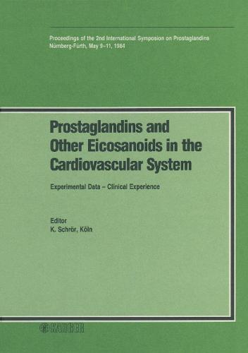 Prostaglandins and Other Eicosanoids in the Cardiovascular System: Experimental Data - Clinical Experience 2nd International Symposium on Prostaglandins, Nurnberg-Furth, May 1984: Proceedings. (Hardback)