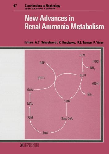 New Advances in Renal Ammonia Metabolism: 3rd International Workshop on Ammoniagenesis, Monterey, Calif., June 1984. - Contributions to Nephrology 47 (Hardback)