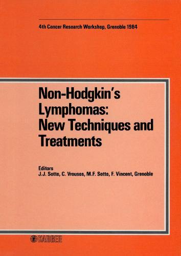 Non-Hodgkin's Lymphomas: New Techniques and Treatments: 4th Grenoble Cancer Meeting (4es Journees Grenobloises de Cancerologie), Grenoble, April 1984. (Hardback)