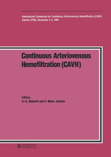 Continuous Arteriovenous Hemofiltration (CAVH): International Conference, Aachen, November 1984. (Hardback)