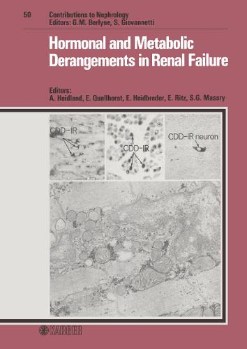 Hormonal and Metabolic Derangements in Renal Failure: 11th Dialyse-AErzte-Workshop, Grainau, March 1985. - Contributions to Nephrology 50 (Hardback)