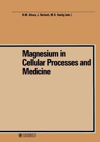 Magnesium in Cellular Processes and Medicine: 4th International Symposium on Magnesium, Blacksburg, Va., July 1985. (Hardback)