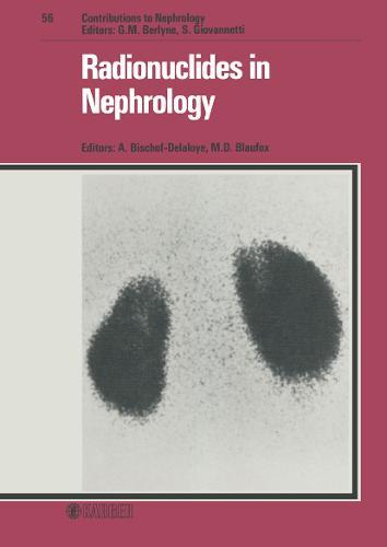 Radionuclides in Nephrology: 6th International Symposium, Lausanne, May 1986. - Contributions to Nephrology 56 (Hardback)