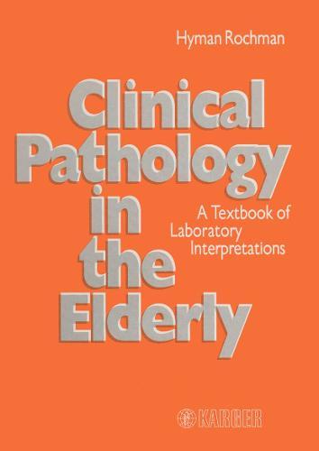 Clinical Pathology in the Elderly: A Textbook of Laboratory Interpretations. (Hardback)