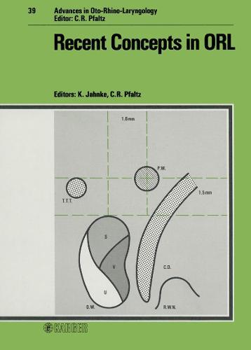 Recent Concepts in ORL: A Scientific Colloquium of the Department of Oto-Rhino-Laryngology, University of Tubingen, January 1987. - Advances in Oto-Rhino-Laryngology 39 (Hardback)