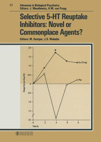 Selective 5-Ht Reuptake Inhibitors: Novel or Commonplace Agents? - Advances in Biological Psychiatry 17 (Hardback)