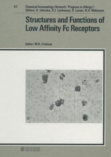 Structures and Functions of Low Affinity Fc Receptors - Chemical Immunology and Allergy 47 (Hardback)