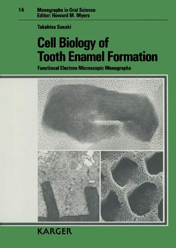Cell Biology of Tooth Enamel Formation: Functional Electron Microscopic Monographs. - Monographs in Oral Science 14 (Hardback)