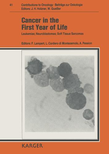 Cancer in the First Year of Life: Leukemias, Neuroblastomas, Soft Tissue Sarcomas Italo-German Workshop on Pediatric Oncology, Braunfels, October 1989 - Contributions to Oncology / Beitrage zur Onkologie 41 (Hardback)