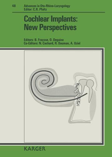 Cochlear Implants: New Perspectives: International Symposium, Toulouse, June 1992. - Advances in Oto-Rhino-Laryngology 48 (Hardback)