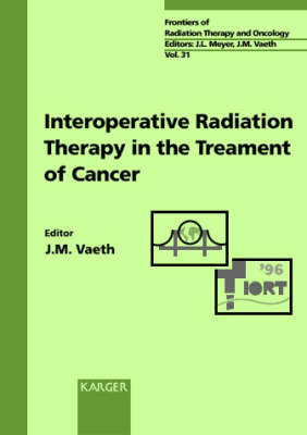 Intraoperative Radiation Therapy in the Treatment of Cancer: 6th International IORT Symposium and 31st San Francisco Cancer Symposium, San Francisco, Calif., September 1996. - Frontiers of Radiation Therapy and Oncology 31 (Hardback)
