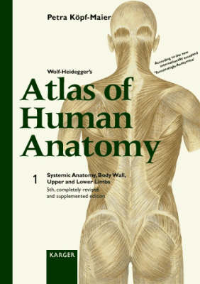 Wolf-Heidegger's Atlas of Human Anatomy: Vol. 1: Systemic Anatomy, Body Wall, Upper and Lower Limbs English nomenclature by English, A.W. (Atlanta, Ga.). (Hardback)