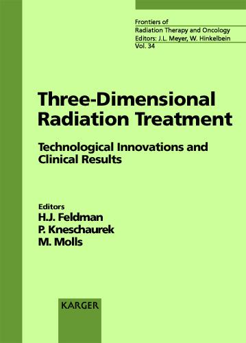 Three-Dimensional Radiation Treatment: Technological Innovations and Clinical Results Symposium on 3-D Radiation Treatment: Technological Innovations and Clinical Results, Munich, March 1999. - Frontiers of Radiation Therapy and Oncology 34 (Hardback)