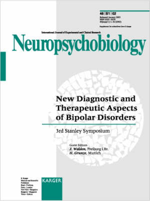 New Diagnostic and Therapeutic Aspects of Bipolar Disorders: 3rd Stanley Symposium, Andechs, November 2001. Supplement Issue: Neuropsychobiology 2002, Vol. 46, Suppl. 1 (Paperback)