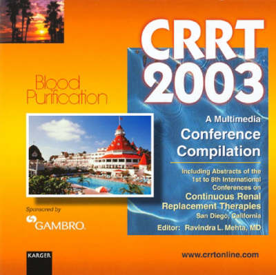 CRRT 2003 - A Multimedia Conference Compilation: Including Abstracts of the 1st to 8th International Conferences on Continuous Renal Replacement Therapies, San Diego, Calif., 1995-2003 Abstracts 1995-2003: Blood Purification. (CD-ROM)